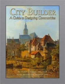 City Builder: A Guide to Designing Communities by Michael J. Varhola, Jim Clunie, and the Skirmisher Game Development Group